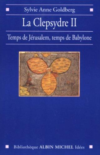 La Clepsydre, tome 2 : Entre Jrusalem et Babylone, rappropriation du pass