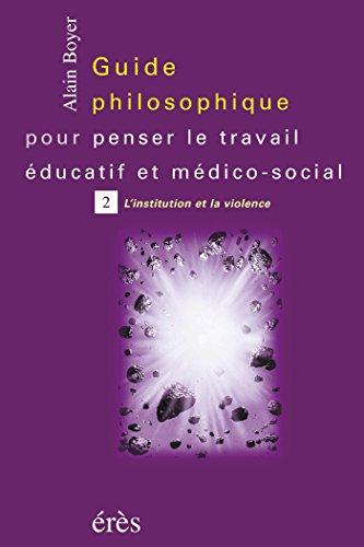 Guide philosophique pour penser le travail éducatif et médico-social - Tome 2 pdf