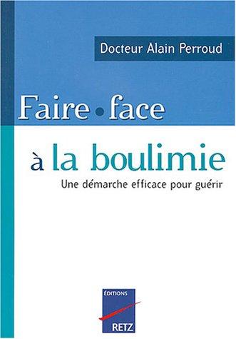Faire face à la boulimie : Une démarche efficace pour guérir par Alain Perroud
