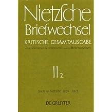Friedrich Nietzsche: Briefwechsel. Abteilung 2: Briefwechsel, Kritische Gesamtausgabe, Abt.2, Bd.2, Briefe an Nietzsche, April 1869 - Mai 1872