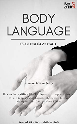 Body Language - Read & Understand People: How to do profiling like FBI agents! Interpret Gestures Mimic & Nonverbal Signals, Recognize Lies & Manipulation, Control your Effect (English Edition)