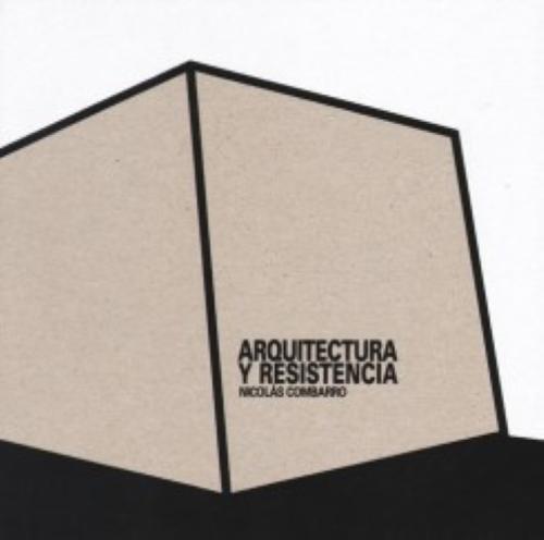 Nicolas Combarro - Arquitectura Y Resistencia