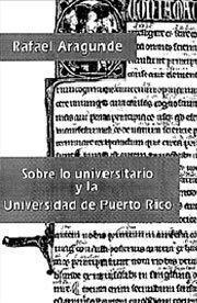 Sobre lo universitario y la Universidad de Puerto Rico (Spanish Edition)