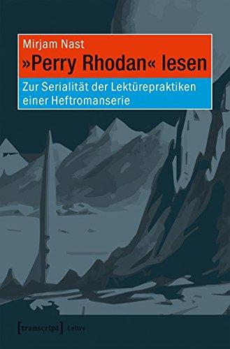 »Perry Rhodan« lesen: Zur Serialität der Lektürepraktiken einer Heftromanserie (Lettre)