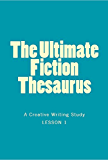 The Ultimate Fiction Thesaurus - A Creative Writing Study (English Edition)