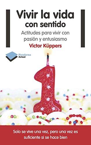 Vivir La Vida Con Sentido por Victor Küppers