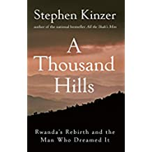 A Thousand Hills: Rwanda's Rebirth and the Man Who Dreamed It (English Edition)