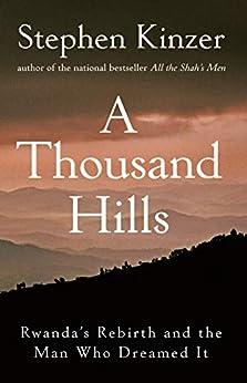 A Thousand Hills: Rwanda's Rebirth and the Man Who Dreamed It Descargar ebooks PDF