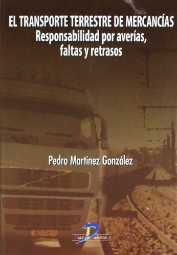 El transporte terrestre de mercancías:Responsabilidad por averías, faltas y retrasos por Pedro Martínez González