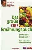 Das grosse ORF-Ernährungsbuch: Gesund essen - gesund trinken - gesund leben - Siegfried Meryn, Georg Kindel