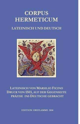 Corpus Hermeticum: Die lateinische Übersetzung von Marsilio Ficino (1491) im Wiegendruck von 1503 reproduziert und mit der genauen deutschen Übersetzung auf gegenüberliegenden Seiten