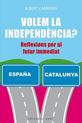 Volem la independència?: Reflexions per al futur immediat (Base Històrica nº 133)