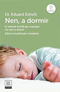Nen, a dormir : El mètode Estivill per ensenyar els nens a dormir par Eduard Estivill