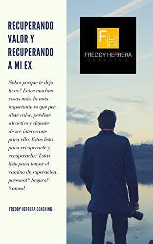 Recuperando valor y recuperando a mi ex: Como recuperar a mi ex por Freddy Herrera