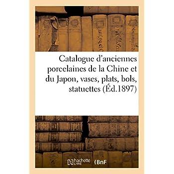 Catalogue des anciennes porcelaines de la Chine et du Japon, vases, plats, bols, statuettes: importante collection de tasses et d'assiettes