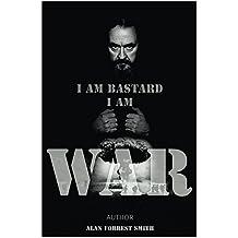 I Am Bastard I Am War