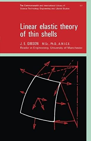 Linear Elastic Theory of Thin Shells: The Commonwealth and International Library: Structures and Solid Body Mechanics Division (Commonwealth Library) by J. E. Gibson (1965-01-01)
