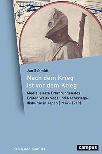 Nach dem Krieg ist vor dem Krieg: Medialisierte Erfahrungen des Ersten Weltkriegs und Nachkriegsdiskurse in Japan (1914-1919) (Krieg und Konflikt)