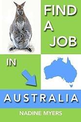 Find a Job in Australia (Australian Job Search) (Volume 4) by Nadine Myers (2014-07-14)