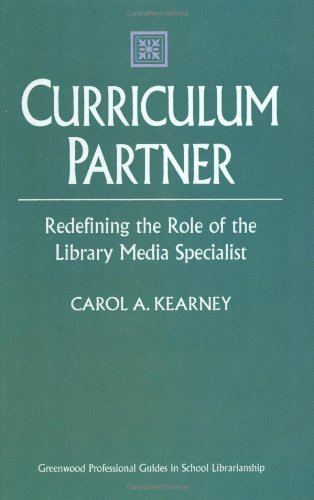 Curriculum Partner: Redefining the Role of the Library Media Specialist (Greenwood Professional Guides in School Librarianship) (English Edition) por Carol A. Kearney