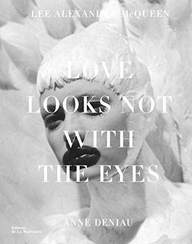 Love looks not with the Eyes. Lee Alexander McQueen