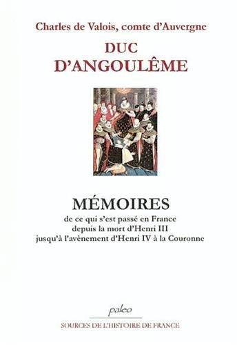 Mémoires : De ce qui s'est passé en France depuis la mort d'Henri III jusqu'à l'avènement d'Henri IV à la Couronne