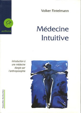 Médecine intuitive : Introduction à une médecine élargie par l'anthroposophie par Volker Fintelmann