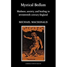 [(Mystical Bedlam: Madness, Anxiety and Healing in Seventeenth-century England)] [ By (author) Michael MacDonald ] [September, 2008]
