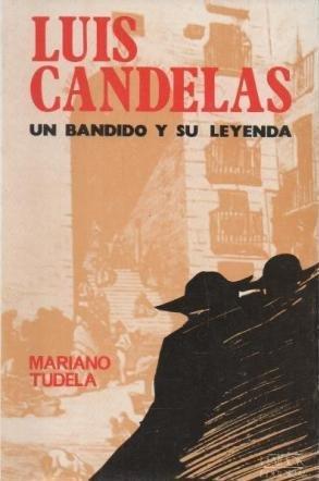 LUIS CANDELAS. UN BANDIDO Y SU LEYENDA.