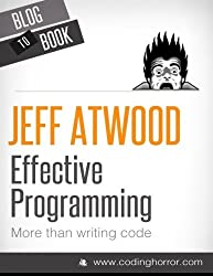 Effective Programming: More Than Writing Code by Jeff Atwood (2012-07-04)