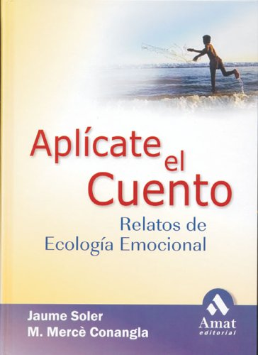 Aplicate El Cuento/Apply the Story: Relatos, Cuentos Y Anecdotas De Ecologia Emocional Para Una Vida Inteligente Y Equilibrada/: Stories of Emotional Ecology