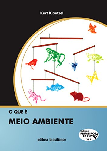O que é meio ambiente (Primeiros Passos) (Portuguese Edition) por Kurt Kloetzel