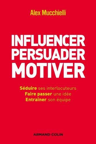 Livre gratuits en ligne Influencer, persuader, motiver : De nouvelles techniques (Hors collection) epub pdf