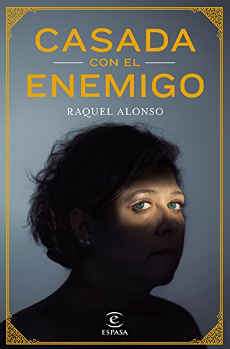 Casada con el enemigo (ESPASA NARRATIVA) por Raquel Alonso de Francisco