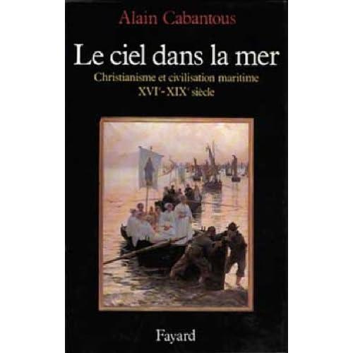 Le Ciel dans la mer : Christianisme et civilisation maritime, XVe-XIXe siècle