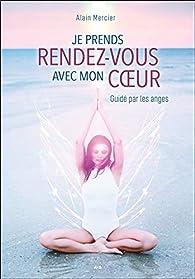 Je prends rendez-vous avec mon coeur par Alain Mercier