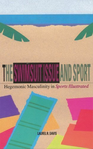 The Swimsuit Issue and Sport: Hegemonic Masculinity in Sports Illustrated (SUNY series on Sport, Culture, and Social Relations)