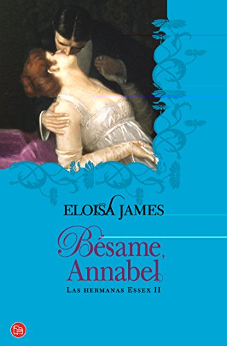 Bésame Annabel (Bolsillo): Las hermanas Essex II (FORMATO GRANDE) por ELOISA JAMES