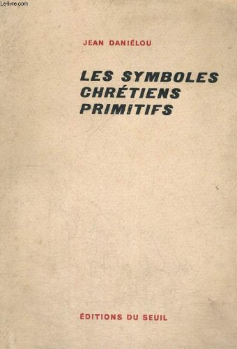 Les symboles chrétiens primitifs par Jean Daniélou