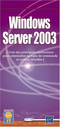 Windows Server 2003 - Liste des principales instructions pour administrer en ligne de commande et syntaxe détaillée