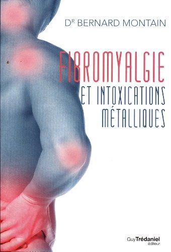 Fibromyalgie et intoxications métalliques : La naturothérapie victorieuse par Bernard Montain