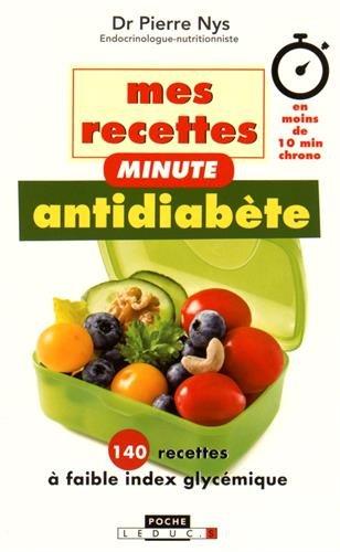 Mes recettes minute antidiabète : 140 recettes à faible index glycémique... en moins de 10 mn chrono