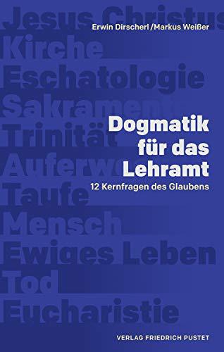 Dogmatik für das Lehramt: 12 Kernfragen des Glaubens