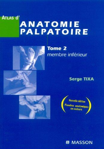 Atlas d'anatomie palpatoire : Tome 2, Membre inférieur ; Investigation manuelle de surface