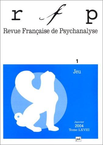 Revue française de psychanalyse 2004, tome 68, numéro 1 : Le jeu