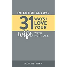 Intentional Love: 31 Ways to Love Your Wife With Purpose (Intentional Love Challenge Book 2) (English Edition)