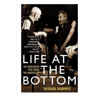 [( By Dalrymple, Theodore( Author )Life at the Bottom: The Worldview That Makes the Underclass Paperback Mar- 08-2003 )]