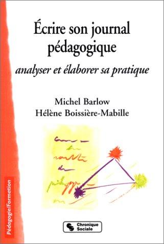Ecrire son journal pédagogique : Analyser et élaborer sa pratique par Michel Barlow