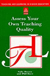 Assess Your Own Teaching Quality (Teaching and Learning in Higher Education)