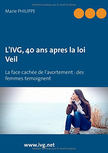 L'IVG, 40 ans après la loi Veil : La face cachée de l'avortement : des femmes témoignent par Marie Philippe